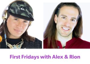 First Fridays with Alex & Rion